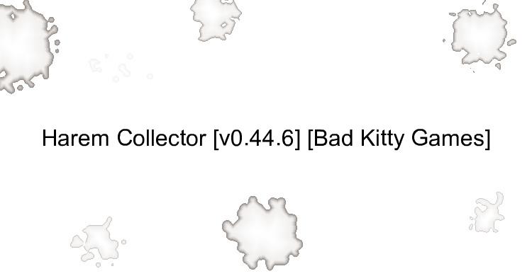 Harem Collector [v0.44.6] [Bad Kitty Games]