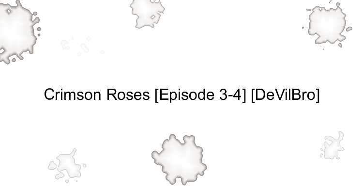 Crimson Roses [Episode 3-4] [DeVilBro]