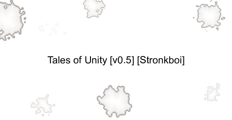 Tales of Unity [v0.5] [Stronkboi]