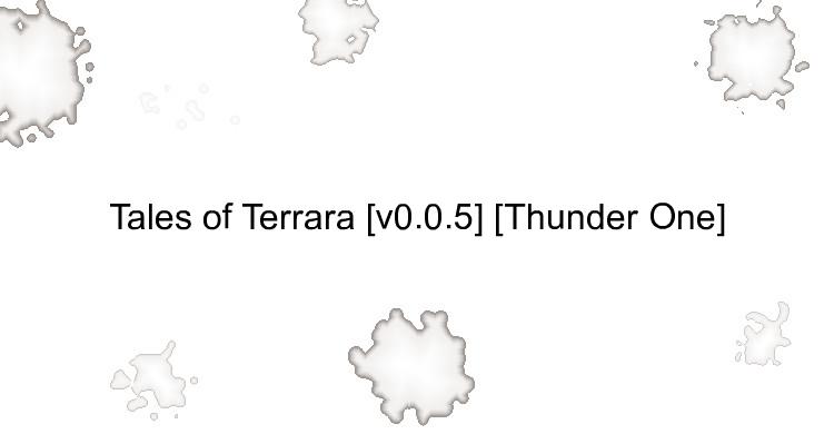 Tales of Terrara [v0.0.5] [Thunder One]