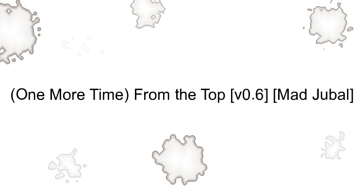 (One More Time) From the Top [v0.6] [Mad Jubal]