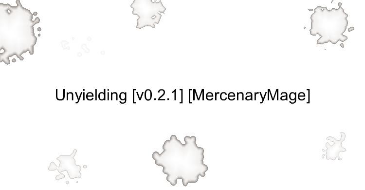 Unyielding [v0.2.1] [MercenaryMage]