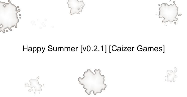 Happy Summer [v0.2.1] [Caizer Games]
