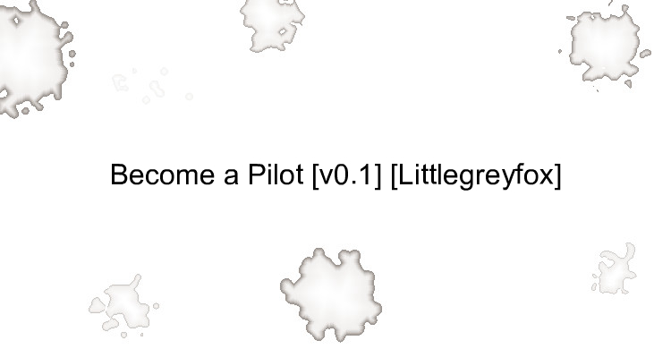 Become a Pilot [v0.1] [Littlegreyfox]