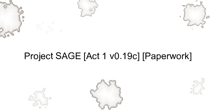 Project SAGE [Act 1 v0.19c] [Paperwork]