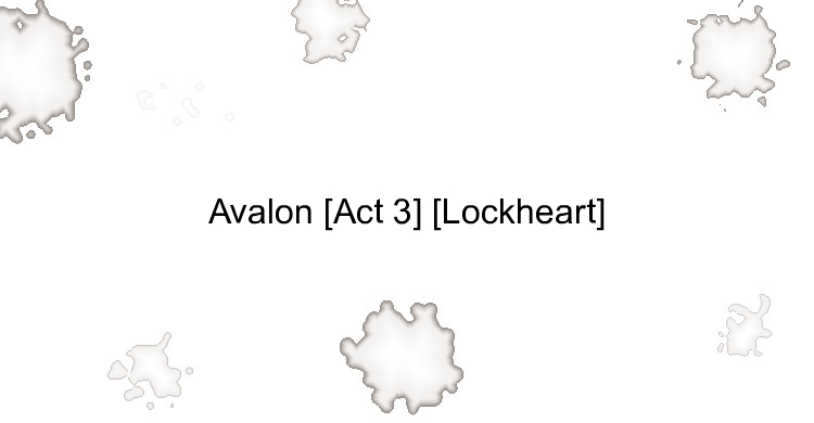 Avalon [Act 3] [Lockheart]